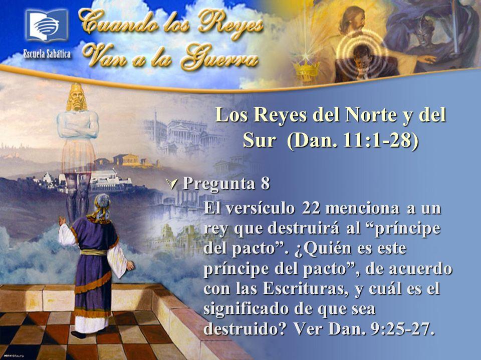 Pregunta 8 Pregunta 8 –El versículo 22 menciona a un rey que destruirá al príncipe del pacto. ¿Quién es este príncipe del pacto, de acuerdo con las Es