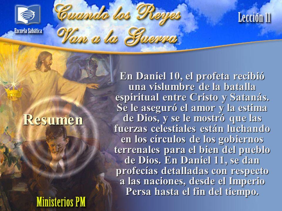 Resumen En Daniel 10, el profeta recibió una vislumbre de la batalla espiritual entre Cristo y Satanás. Se le aseguró el amor y la estima de Dios, y s
