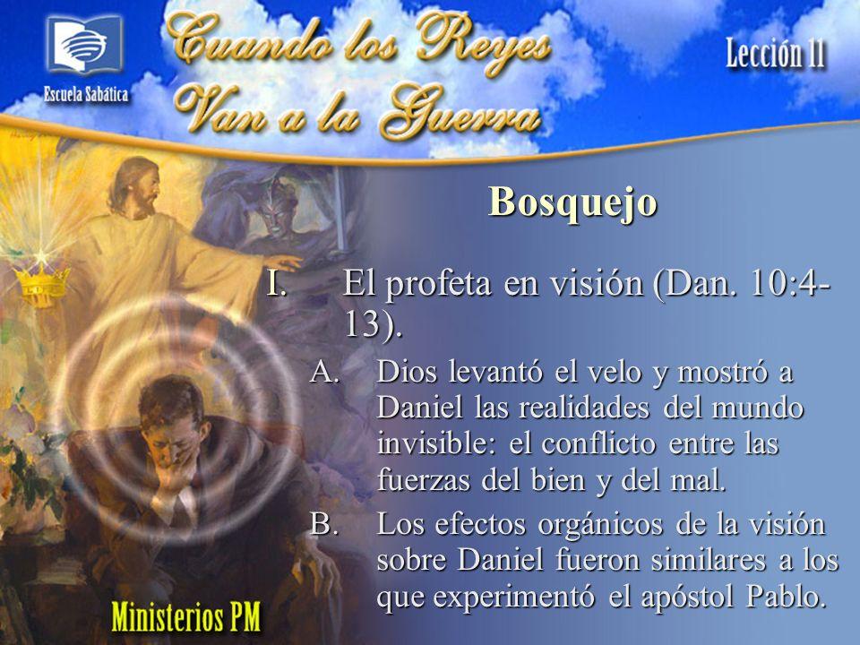 Bosquejo I.El profeta en visión (Dan. 10:4- 13). A.Dios levantó el velo y mostró a Daniel las realidades del mundo invisible: el conflicto entre las f