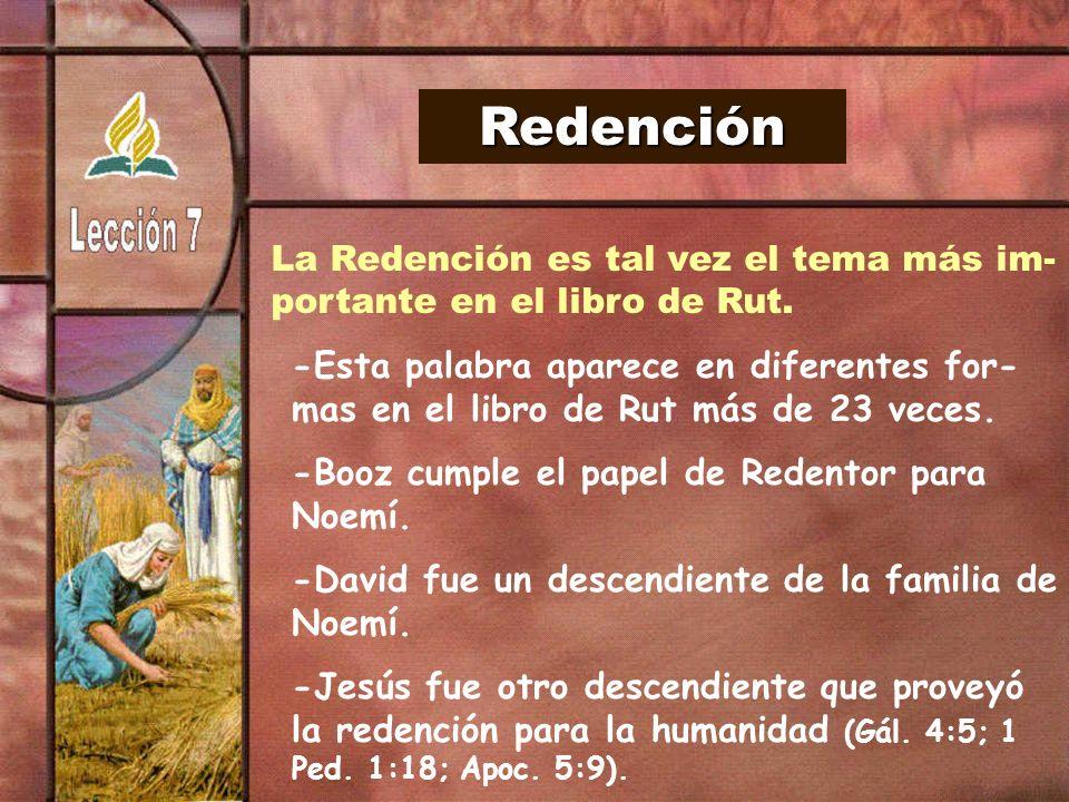 Redención La Redención es tal vez el tema más im- portante en el libro de Rut. -Esta palabra aparece en diferentes for- mas en el libro de Rut más de