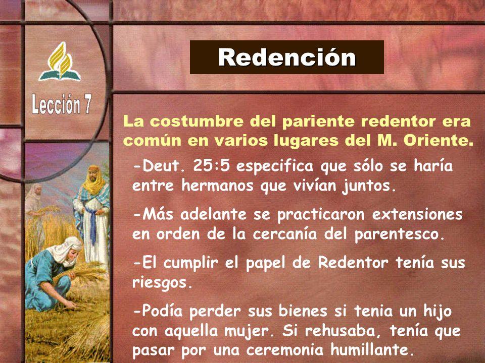 Redención La costumbre del pariente redentor era común en varios lugares del M. Oriente. -Deut. 25:5 especifica que sólo se haría entre hermanos que v