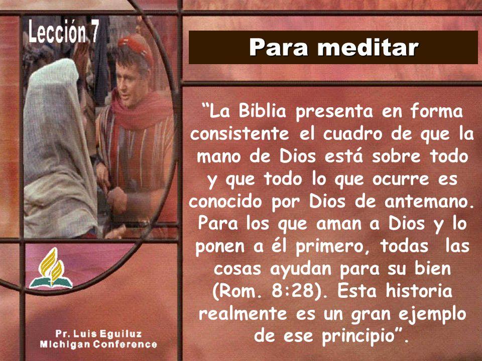 Para meditar La Biblia presenta en forma consistente el cuadro de que la mano de Dios está sobre todo y que todo lo que ocurre es conocido por Dios de