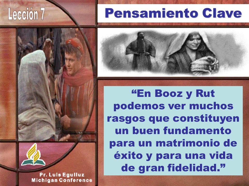 En Booz y Rut podemos ver muchos rasgos que constituyen un buen fundamento para un matrimonio de éxito y para una vida de gran fidelidad. Pensamiento