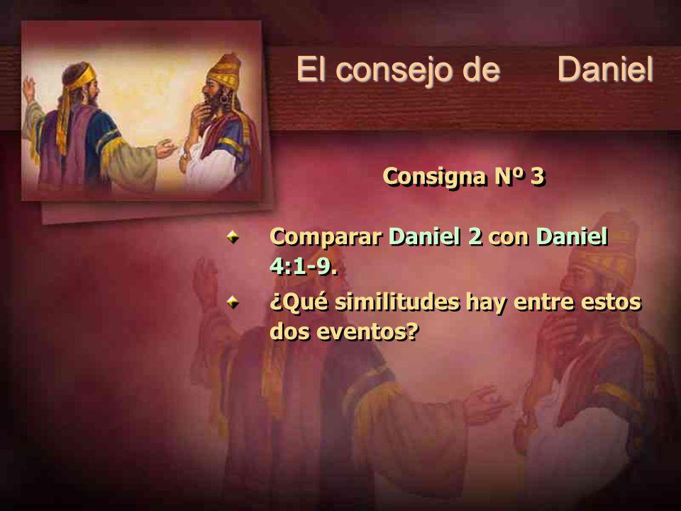 Consigna Nº 3 Comparar Daniel 2 con Daniel 4:1-9. ¿Qué similitudes hay entre estos dos eventos? Comparar Daniel 2 con Daniel 4:1-9. ¿Qué similitudes h
