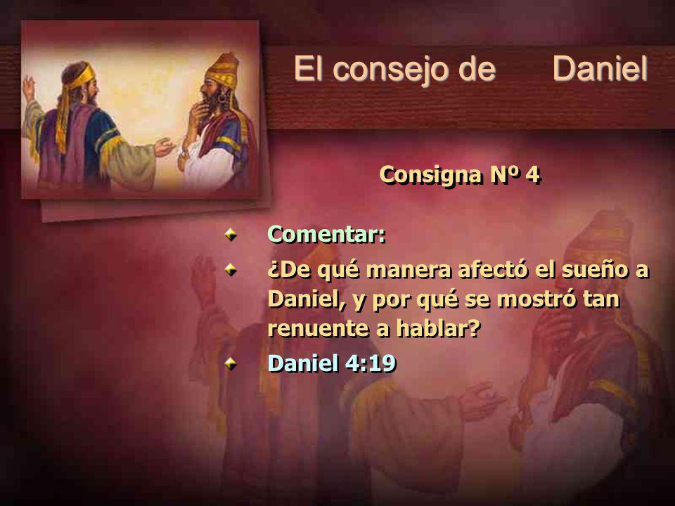 Consigna Nº 4 Comentar: ¿De qué manera afectó el sueño a Daniel, y por qué se mostró tan renuente a hablar? Daniel 4:19 Comentar: ¿De qué manera afect