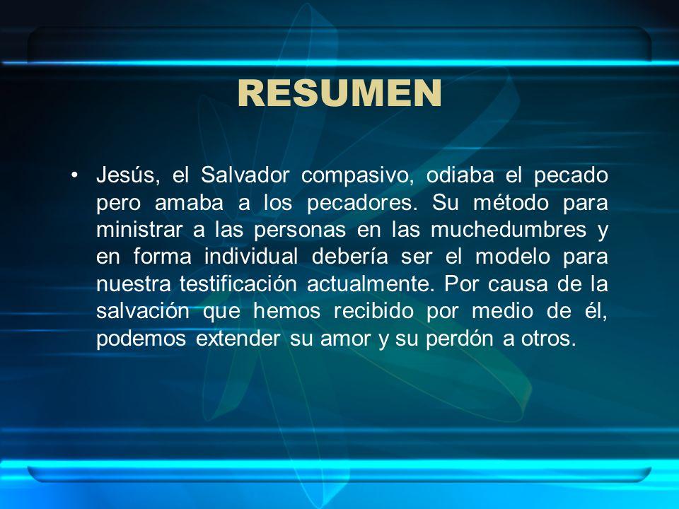 RESUMEN Jesús, el Salvador compasivo, odiaba el pecado pero amaba a los pecadores. Su método para ministrar a las personas en las muchedumbres y en fo