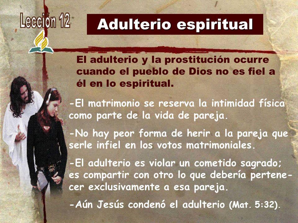 Adulterio espiritual -El matrimonio se reserva la intimidad física como parte de la vida de pareja. -No hay peor forma de herir a la pareja que serle