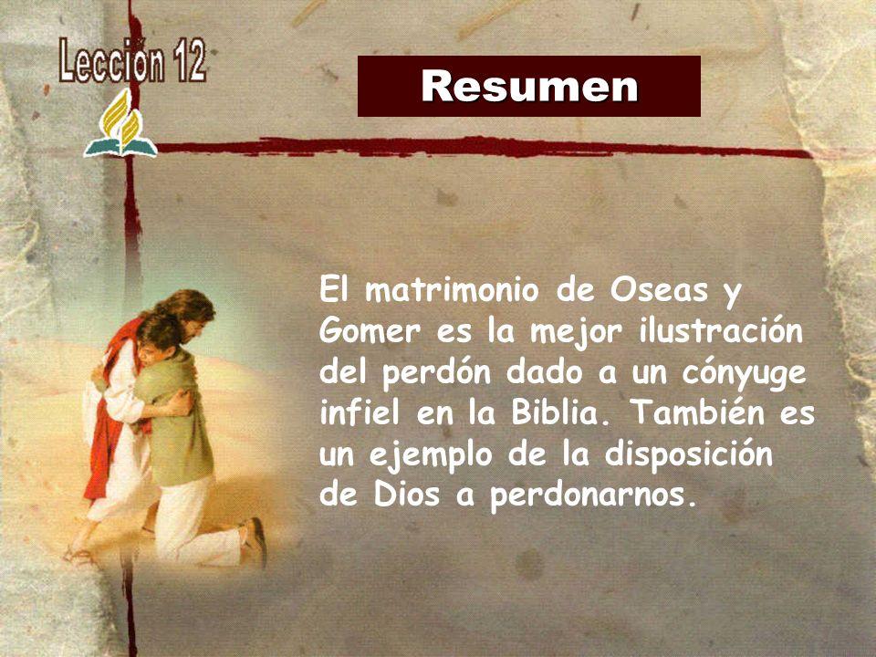 Resumen El matrimonio de Oseas y Gomer es la mejor ilustración del perdón dado a un cónyuge infiel en la Biblia. También es un ejemplo de la disposici