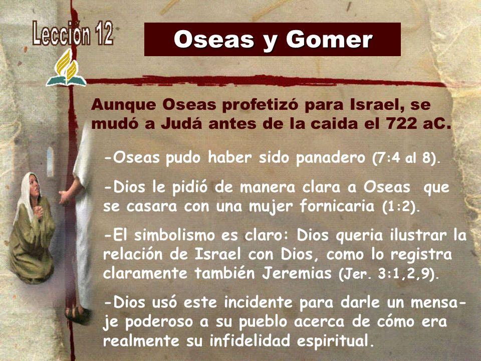 Oseas y Gomer -Oseas pudo haber sido panadero (7:4 al 8). -Dios le pidió de manera clara a Oseas que se casara con una mujer fornicaria (1:2). -El sim