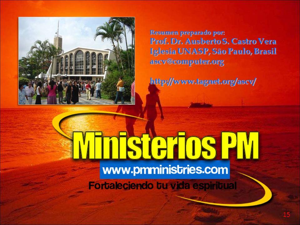 Resumen preparado por: Prof. Dr. Ausberto S. Castro Vera Iglesia UNASP, São Paulo, Brasil ascv@computer.orghttp://www.tagnet.org/ascv/ 15