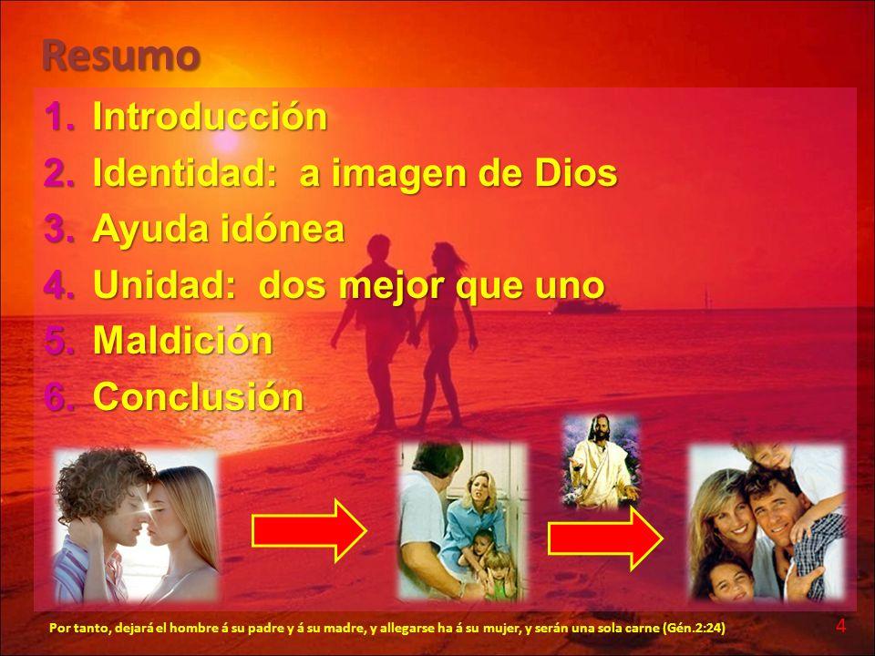 Resumo 1.Introducción 2.Identidad: a imagen de Dios 3.Ayuda idónea 4.Unidad: dos mejor que uno 5.Maldición 6.Conclusión 4 Por tanto, dejará el hombre
