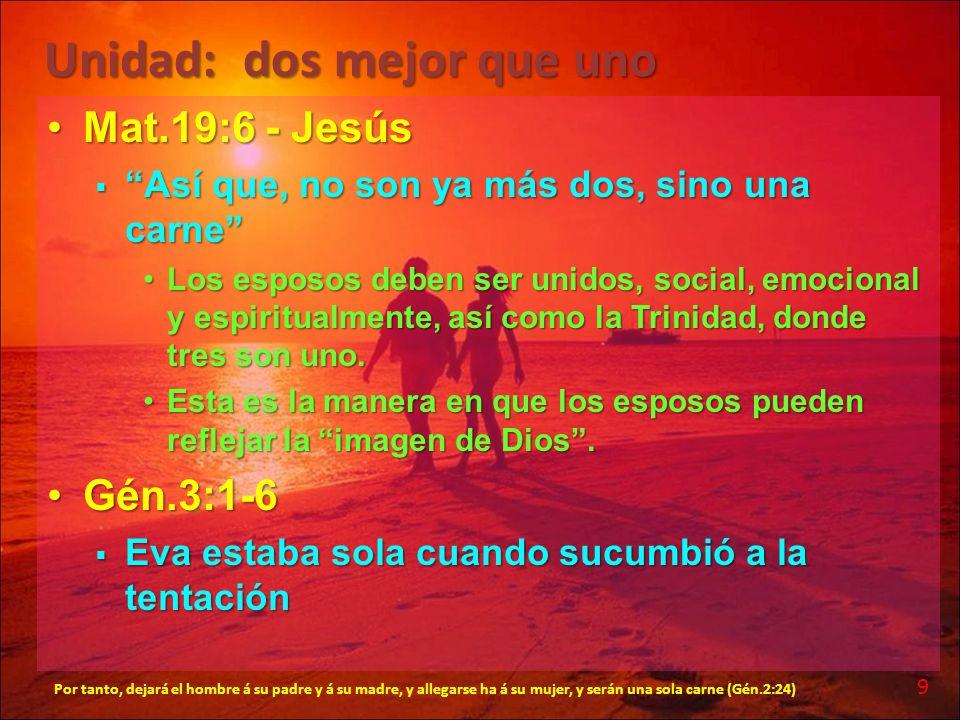 Unidad: dos mejor que uno Mat.19:6 - JesúsMat.19:6 - Jesús Así que, no son ya más dos, sino una carne Así que, no son ya más dos, sino una carne Los e