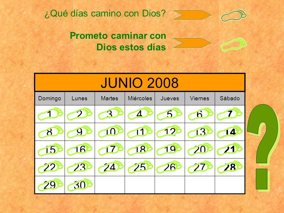 DomingoLunesMartesMiércolesJuevesViernesSábado 1234567 891011121314 15161718192021 22232425262728 2930 JUNIO 2008 ¿Qué días camino con Dios? Prometo c