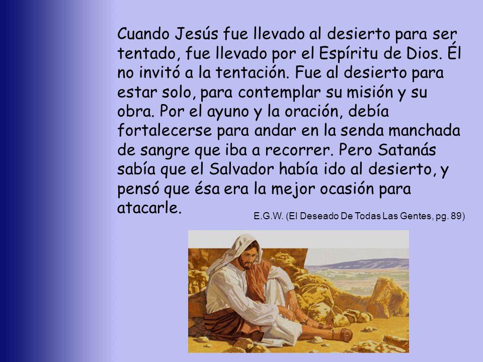 Cuando Jesús fue llevado al desierto para ser tentado, fue llevado por el Espíritu de Dios. Él no invitó a la tentación. Fue al desierto para estar so