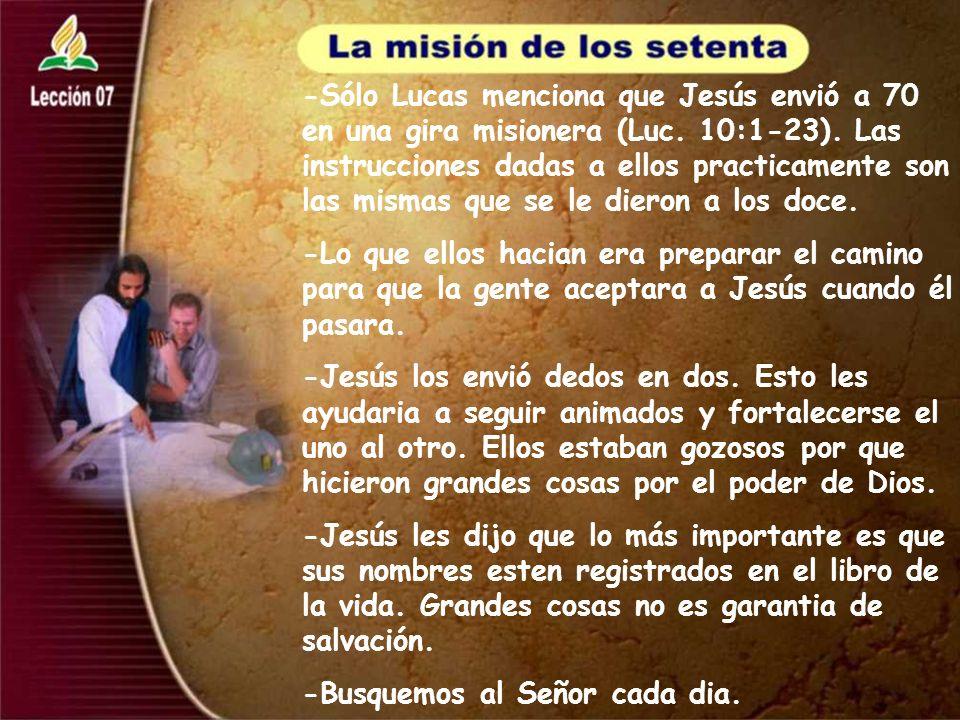 -Sólo Lucas menciona que Jesús envió a 70 en una gira misionera (Luc. 10:1-23). Las instrucciones dadas a ellos practicamente son las mismas que se le
