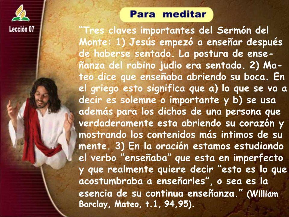 Tres claves importantes del Sermón del Monte: 1) Jesús empezó a enseñar después de haberse sentado. La postura de ense- ñanza del rabino judio era sen