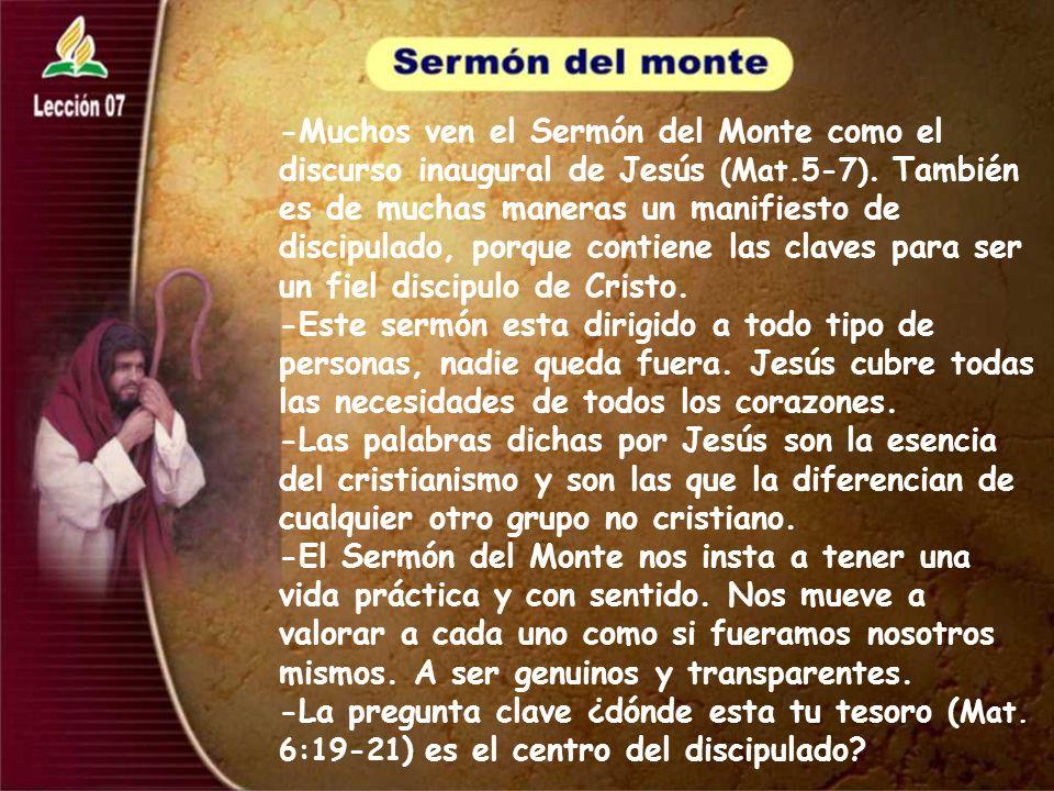 -Muchos ven el Sermón del Monte como el discurso inaugural de Jesús (Mat.5-7). También es de muchas maneras un manifiesto de discipulado, porque conti
