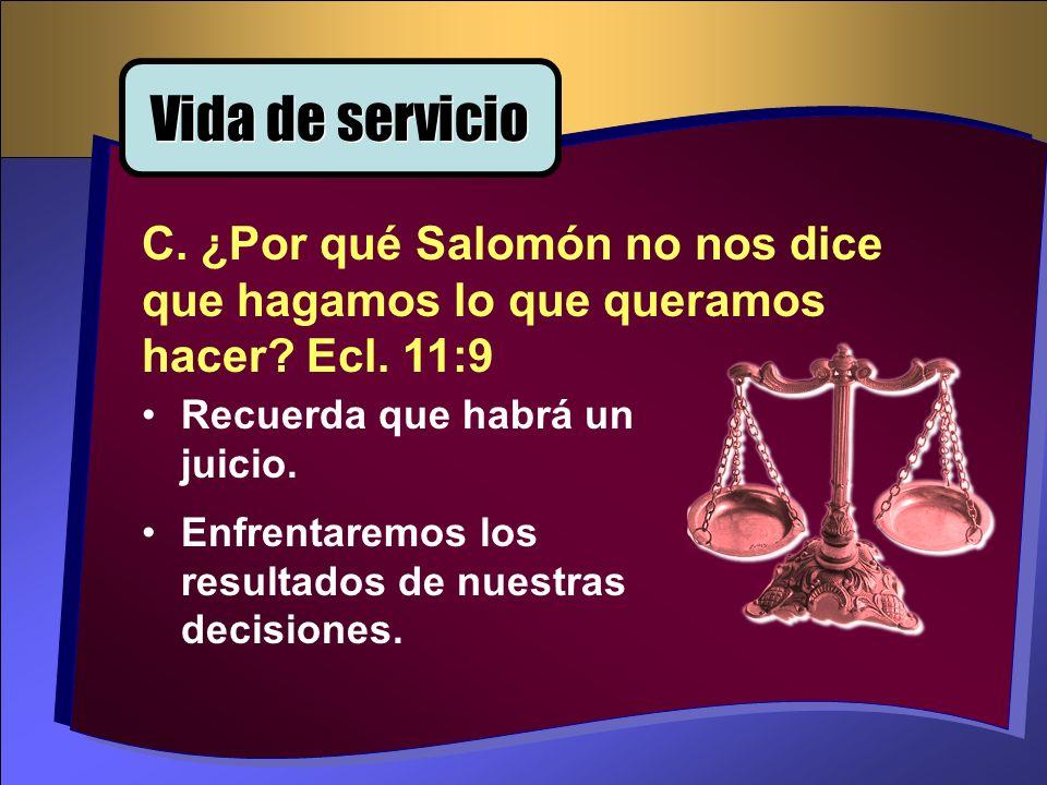Recuerda que habrá un juicio. Enfrentaremos los resultados de nuestras decisiones. C. ¿Por qué Salomón no nos dice que hagamos lo que queramos hacer?