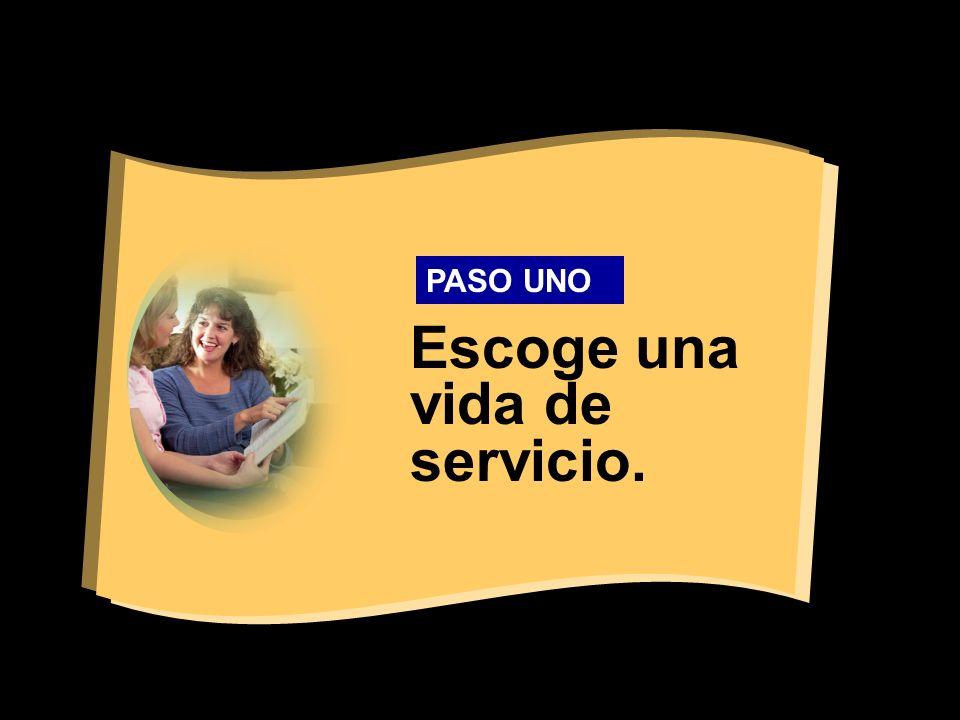 Escoge una vida de servicio. PASO UNO
