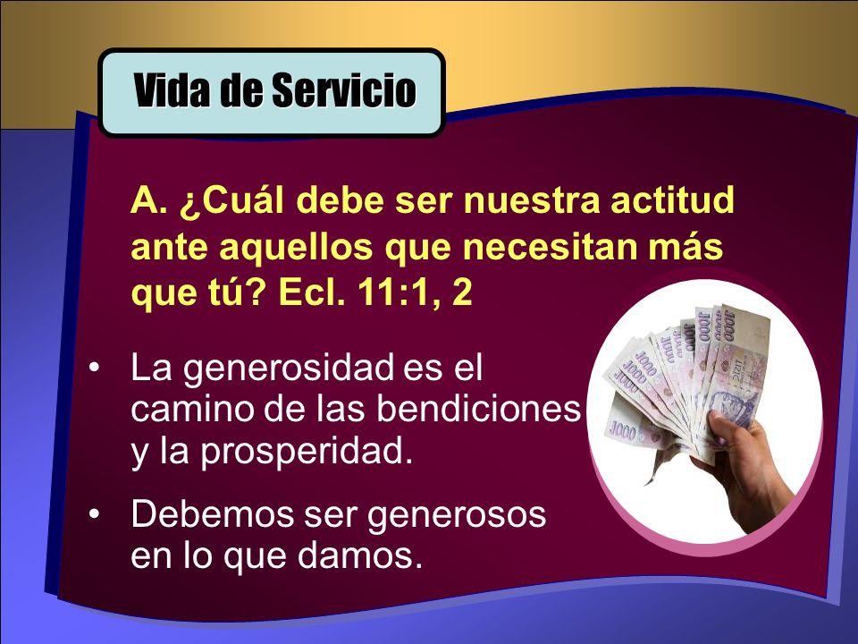 La generosidad es el camino de las bendiciones y la prosperidad. Debemos ser generosos en lo que damos. Vida de Servicio A. ¿Cuál debe ser nuestra act