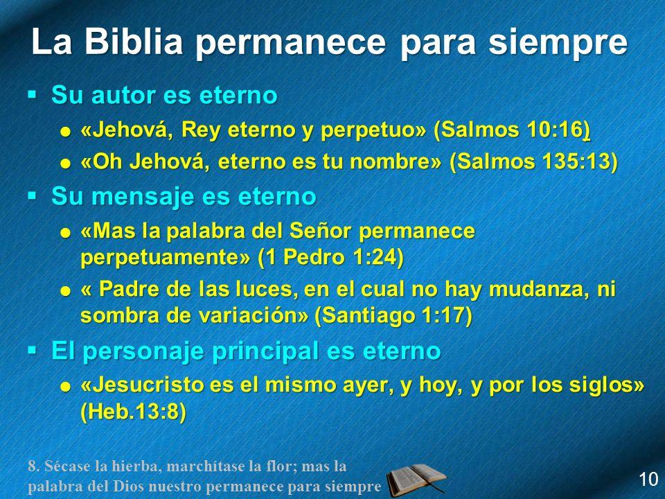 8. Sécase la hierba, marchítase la flor; mas la palabra del Dios nuestro permanece para siempre La Biblia permanece para siempre Su autor es eterno Su