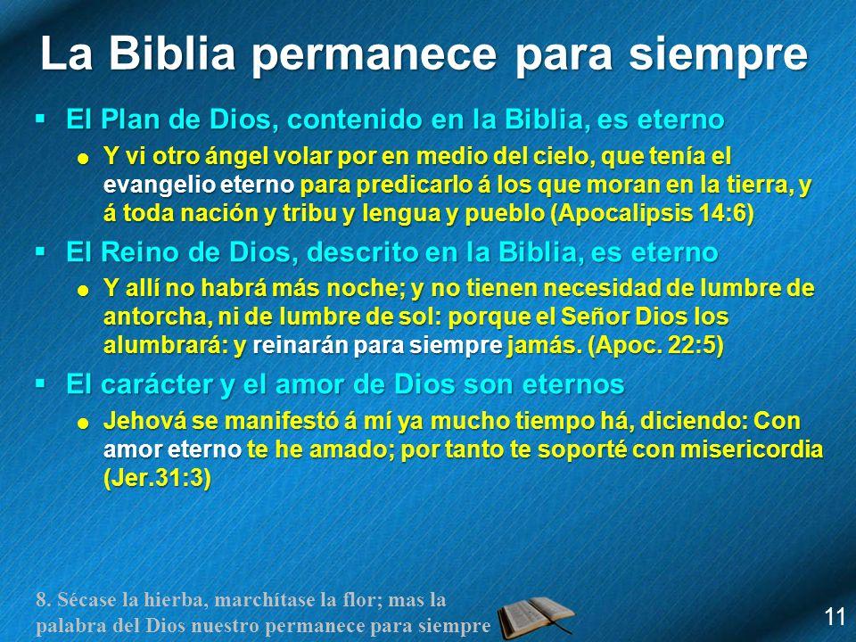 8. Sécase la hierba, marchítase la flor; mas la palabra del Dios nuestro permanece para siempre La Biblia permanece para siempre El Plan de Dios, cont