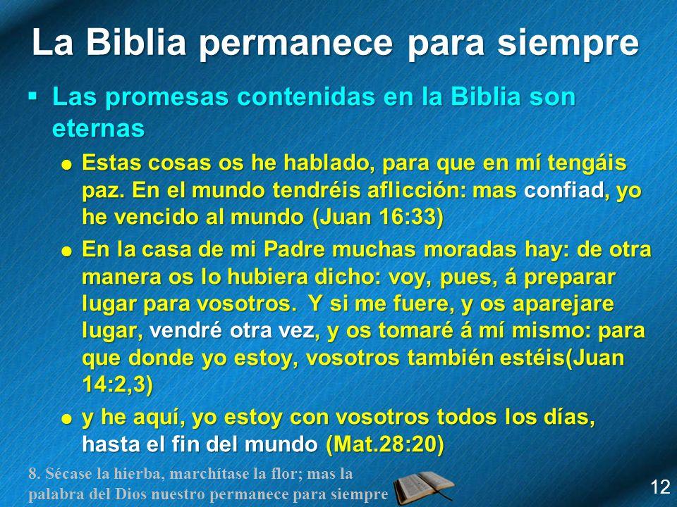8. Sécase la hierba, marchítase la flor; mas la palabra del Dios nuestro permanece para siempre La Biblia permanece para siempre Las promesas contenid