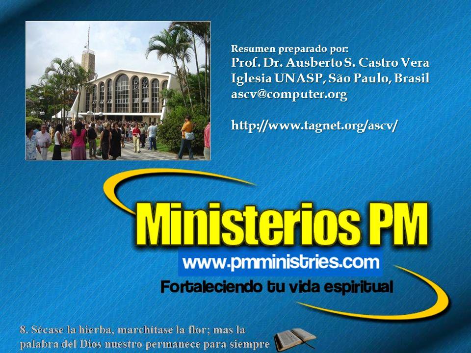 8. Sécase la hierba, marchítase la flor; mas la palabra del Dios nuestro permanece para siempre Resumen preparado por: Prof. Dr. Ausberto S. Castro Ve