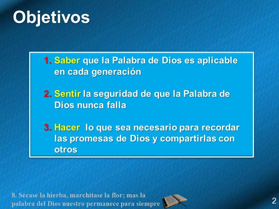 8. Sécase la hierba, marchítase la flor; mas la palabra del Dios nuestro permanece para siempre Objetivos 2 1.Saber que la Palabra de Dios es aplicabl
