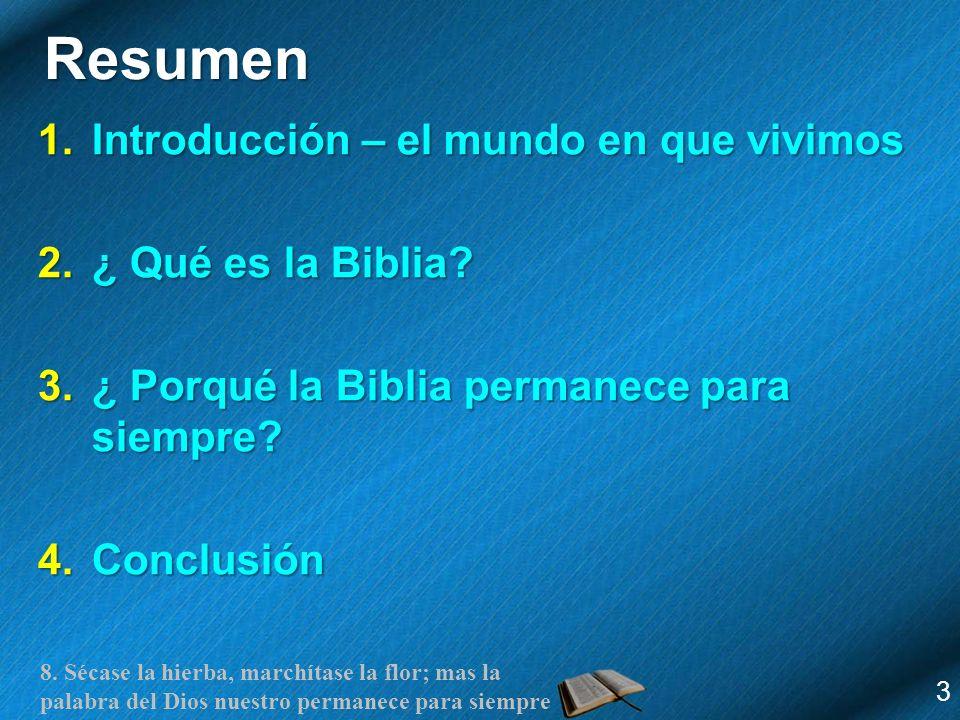 8. Sécase la hierba, marchítase la flor; mas la palabra del Dios nuestro permanece para siempre Resumen 1.Introducción – el mundo en que vivimos 2.¿ Q