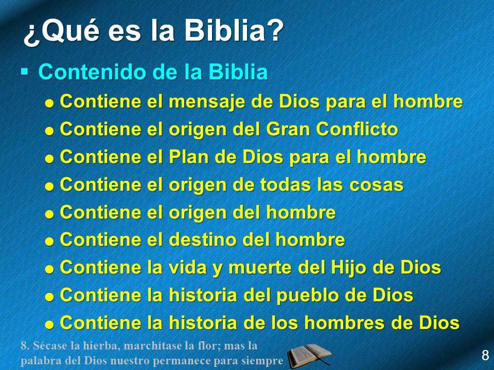 8. Sécase la hierba, marchítase la flor; mas la palabra del Dios nuestro permanece para siempre ¿Qué es la Biblia? Contenido de la Biblia Contenido de