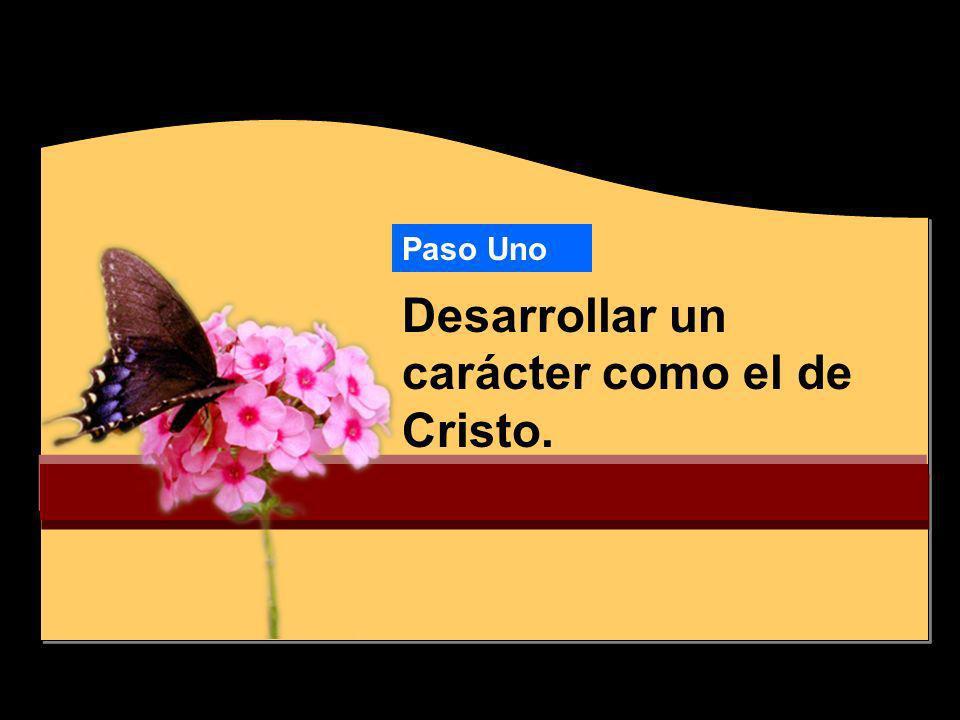 6 Carácter como el de Cristo El carácter se forma aquí, no en nuestra tumba.