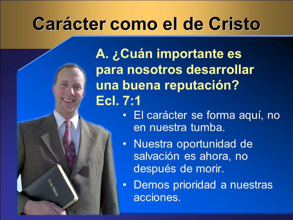 17 ¿Qué cambios necesito hacer en mi vida.Necesitamos desarrollar un carácter como el de Cristo.