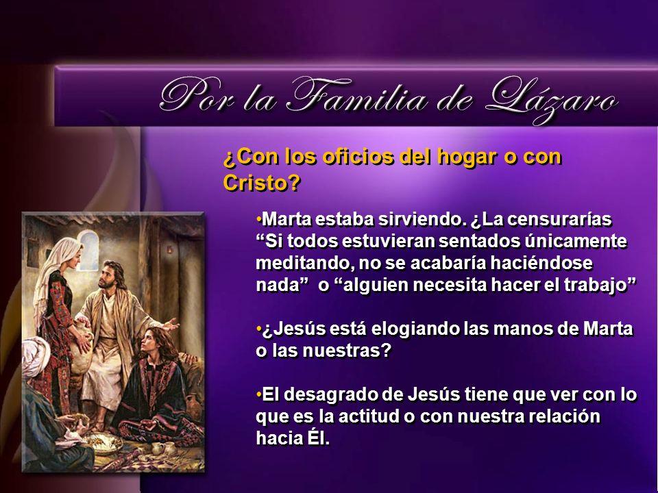 ¿Con los oficios del hogar o con Cristo.Marta estaba sirviendo.