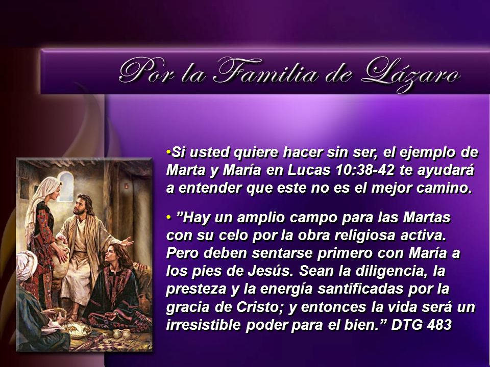 Si usted quiere hacer sin ser, el ejemplo de Marta y María en Lucas 10:38-42 te ayudará a entender que este no es el mejor camino. Hay un amplio campo