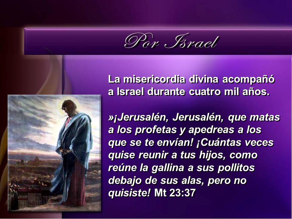 La misericordia divina acompañó a Israel durante cuatro mil años. »¡Jerusalén, Jerusalén, que matas a los profetas y apedreas a los que se te envían!