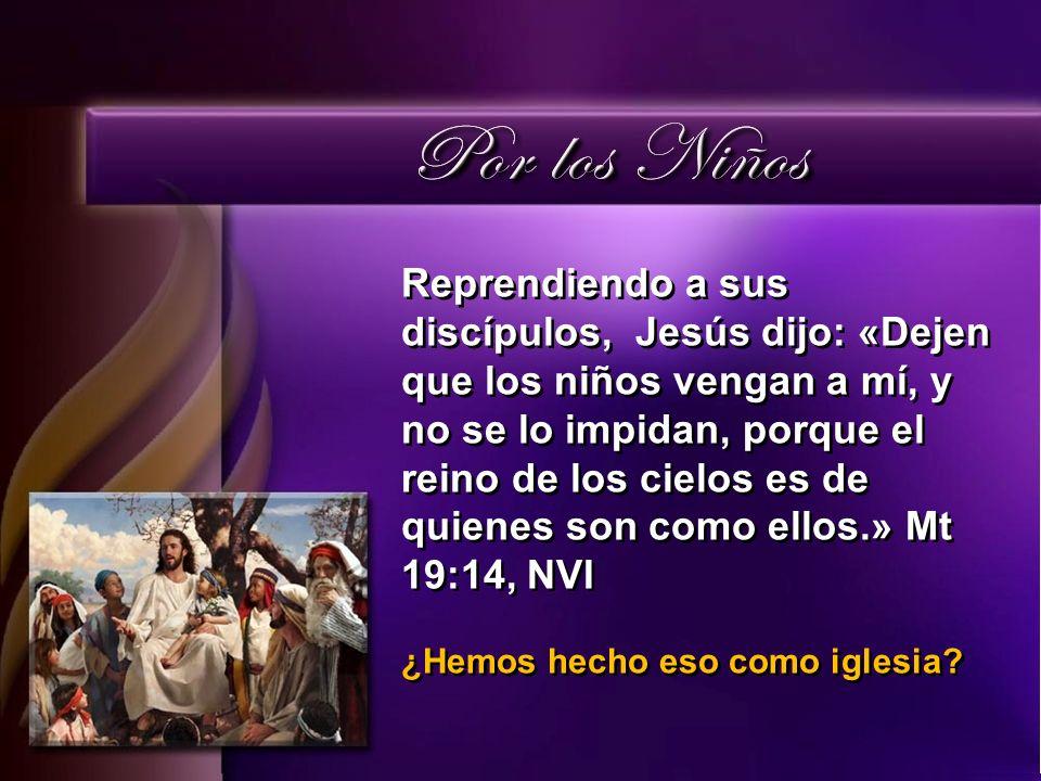 Reprendiendo a sus discípulos, Jesús dijo: «Dejen que los niños vengan a mí, y no se lo impidan, porque el reino de los cielos es de quienes son como