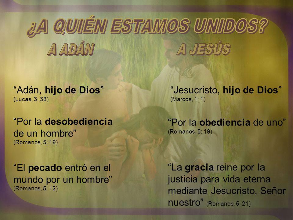 Adán, hijo de Dios (Lucas, 3: 38) Jesucristo, hijo de Dios (Marcos, 1: 1) Por la desobediencia de un hombre (Romanos, 5: 19) Por la obediencia de uno