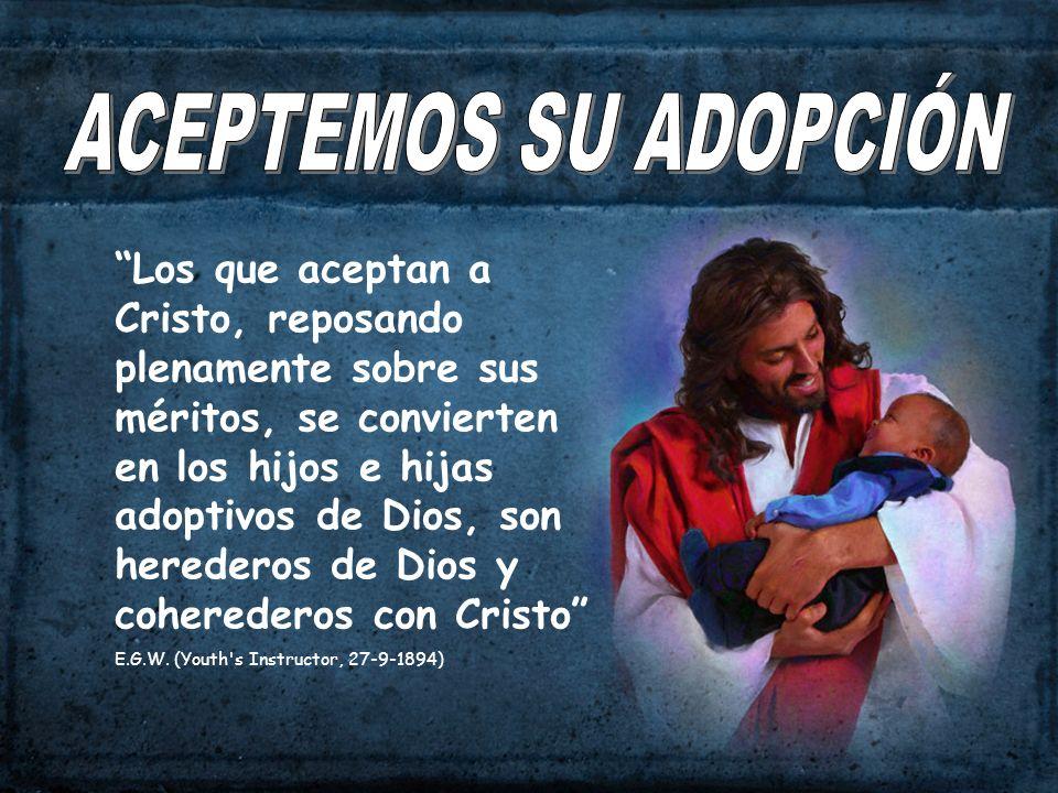 Los que aceptan a Cristo, reposando plenamente sobre sus méritos, se convierten en los hijos e hijas adoptivos de Dios, son herederos de Dios y cohere