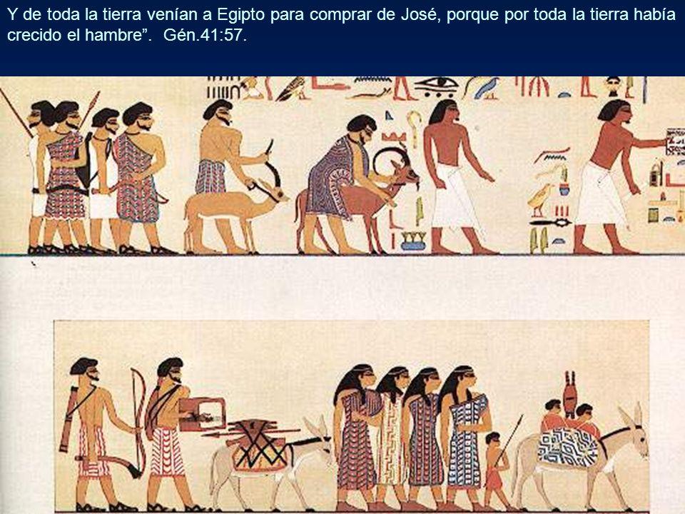 Y de toda la tierra venían a Egipto para comprar de José, porque por toda la tierra había crecido el hambre. Gén.41:57.