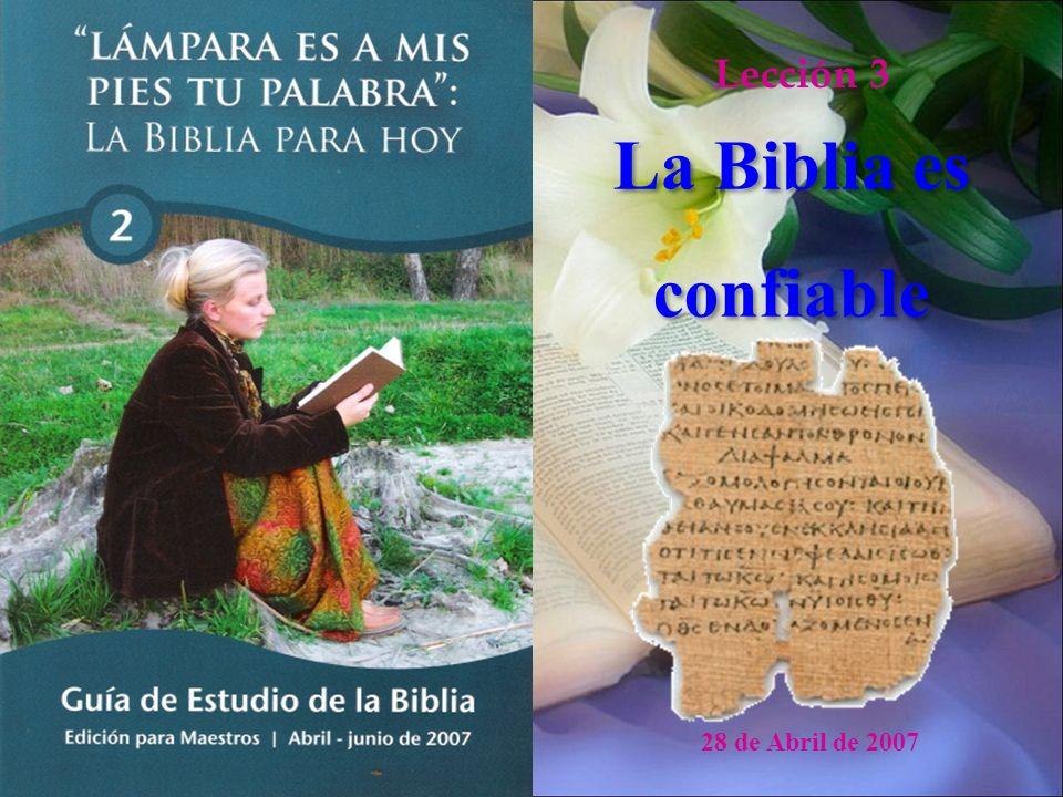 Lección 3 28 de Abril de 2007 La Biblia es confiable La Biblia es confiable