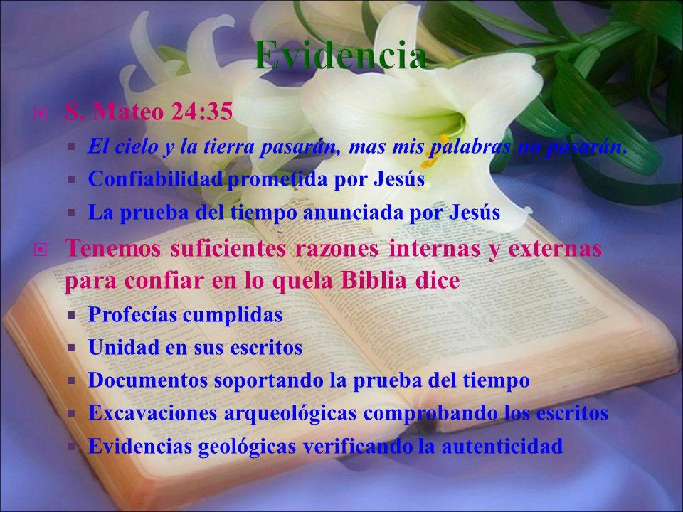 S. Mateo 24:35 El cielo y la tierra pasarán, mas mis palabras no pasarán. Confiabilidad prometida por Jesús La prueba del tiempo anunciada por Jesús T