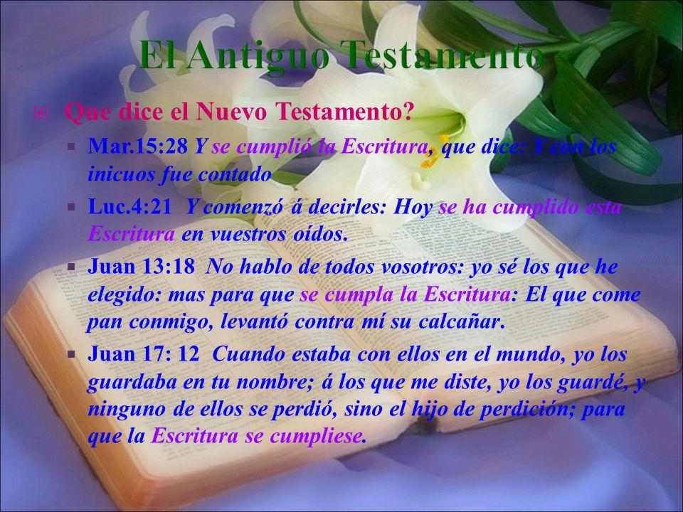 Que dice el Nuevo Testamento? Mar.15:28 Y se cumplió la Escritura, que dice: Y con los inicuos fue contado Luc.4:21 Y comenzó á decirles: Hoy se ha cu