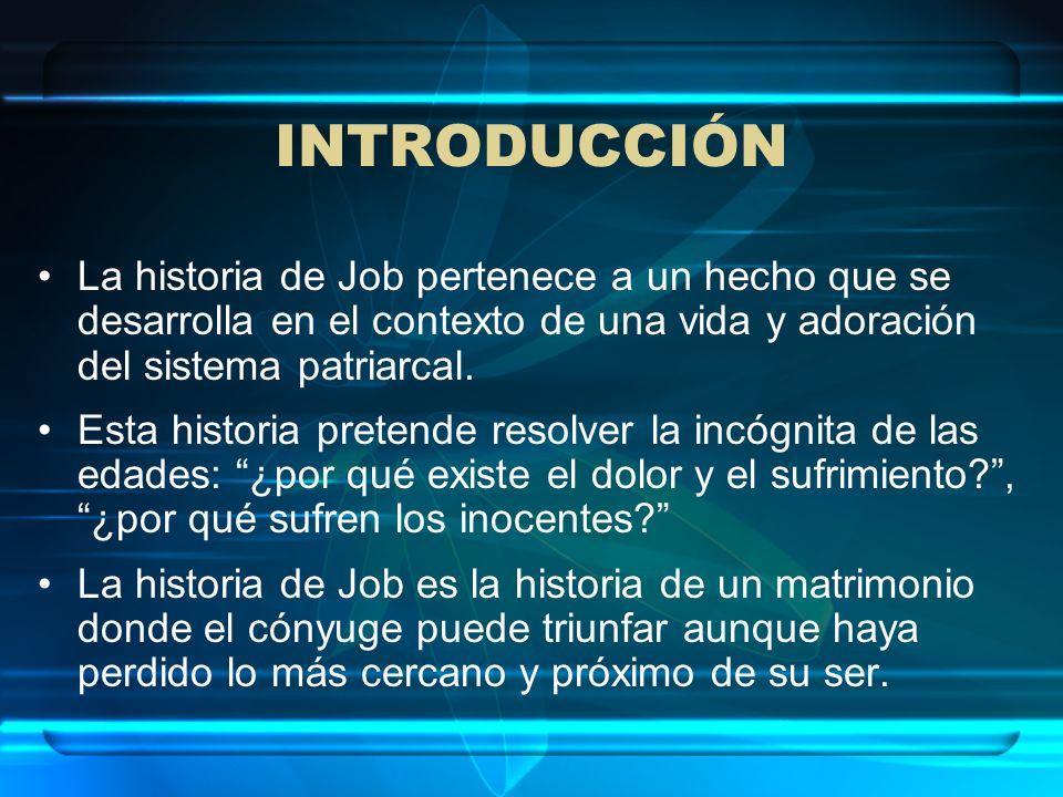 INTRODUCCIÓN La historia de Job pertenece a un hecho que se desarrolla en el contexto de una vida y adoración del sistema patriarcal. Esta historia pr