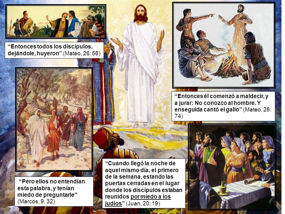 Entonces todos los discípulos, dejándole, huyeron (Mateo, 26: 56) Entonces él comenzó a maldecir, y a jurar: No conozco al hombre. Y enseguida cantó e