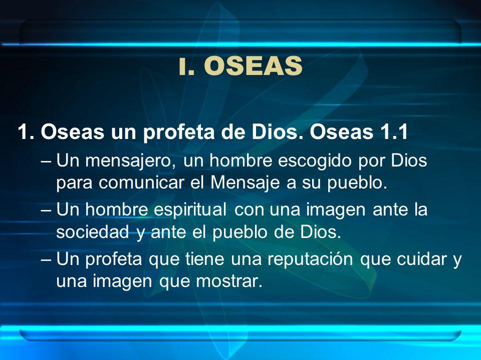 1. Oseas un profeta de Dios. Oseas 1.1 –Un mensajero, un hombre escogido por Dios para comunicar el Mensaje a su pueblo. –Un hombre espiritual con una
