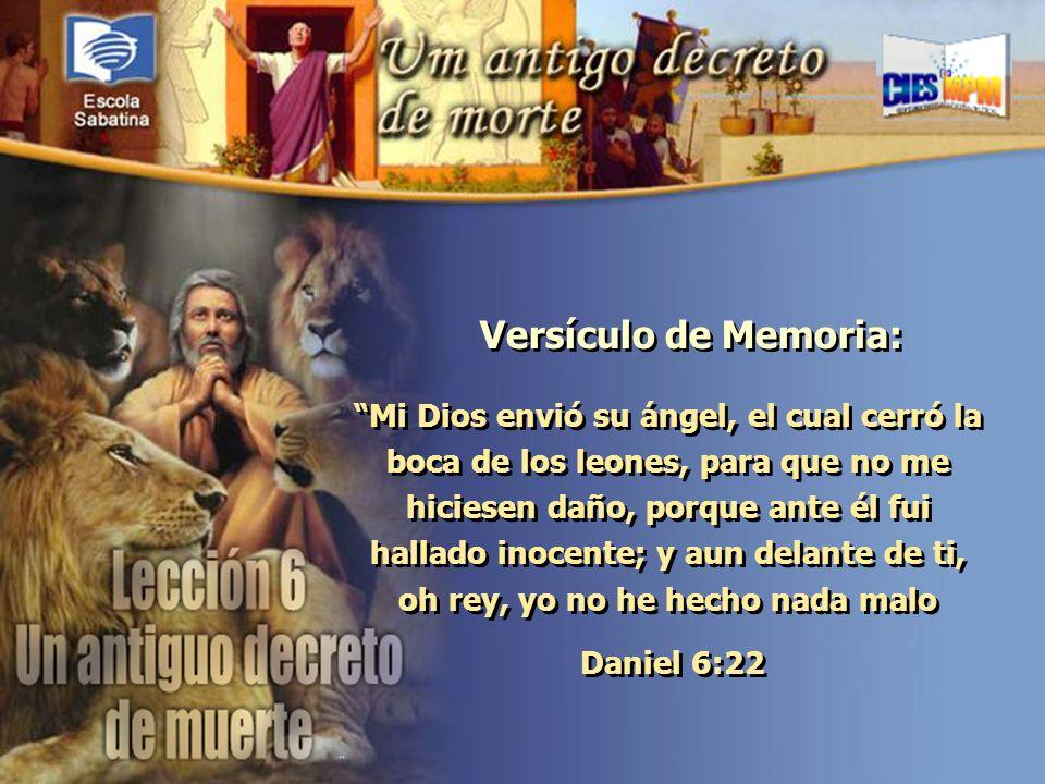 Versículo de Memoria: Mi Dios envió su ángel, el cual cerró la boca de los leones, para que no me hiciesen daño, porque ante él fui hallado inocente;