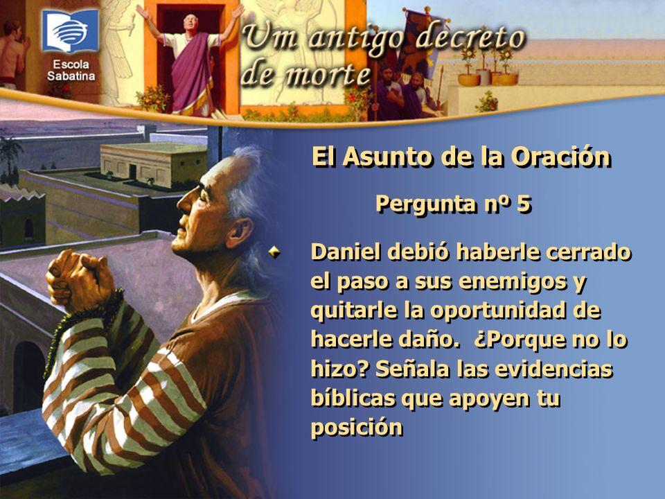 Versículo de Memoria: Pergunta nº 5 Daniel debió haberle cerrado el paso a sus enemigos y quitarle la oportunidad de hacerle daño. ¿Porque no lo hizo?