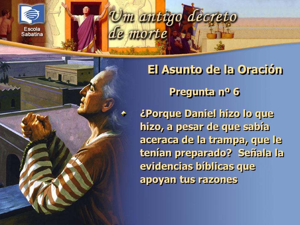 Versículo de Memoria: Pregunta nº 6 ¿Porque Daniel hizo lo que hizo, a pesar de que sabía aceraca de la trampa, que le tenían preparado? Señala la evi