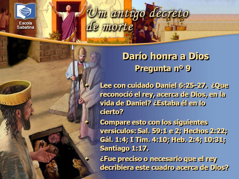 Versículo de Memoria: Pregunta nº 9 Lee con cuidado Daniel 6:25-27. ¿Que reconoció el rey, acerca de Dios, en la vida de Daniel? ¿Estaba él en lo cier